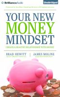 Your new money mindset : create a healthy relationship with money