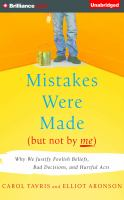 Mistakes were made (but not by me) : why we justify foolish beliefs, bad decisions, and hurtful acts.