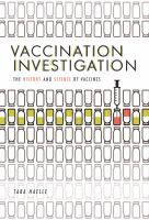 Vaccination investigation : the history and science of vaccines