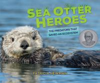 Sea otter heroes : the predators that saved an ecosystem