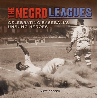 The Negro Leagues : celebrating baseball's unsung heroes
