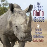 The great rhino rescue : saving the southern white rhinos