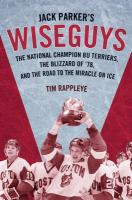 Jack Parker's wiseguys: the national champion BU Terriers, the blizzard of 78, and the miracle on ice