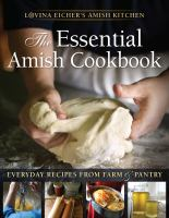 The essential Amish cookbook : everyday recipes from farm & pantry : Lovina Eicher's Amish kitchen