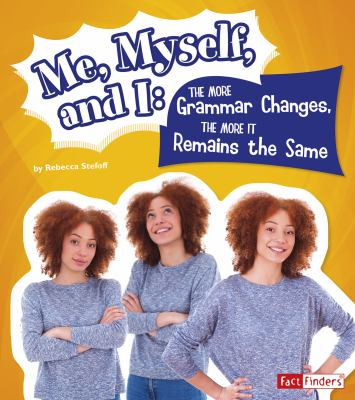 Me, myself, and I : the more grammar changes, the more it remains the same
