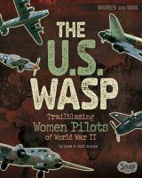 The U.S. WASP : trailblazing women pilots of World War II