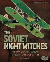 The Soviet Night Witches : brave women bomber pilots of World War II
