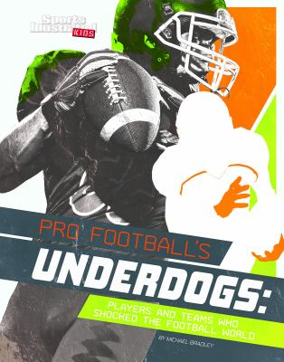 Pro football's underdogs : players and teams who shocked the football world