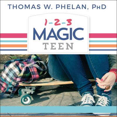1-2-3 magic teen : communicate, connect, and guide your teen to adulthood