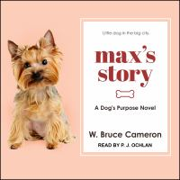 Max's story : a dogs purpose novel