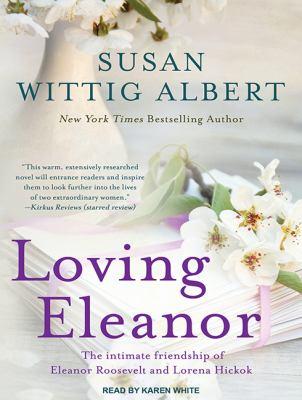 Loving Eleanor: the intimate friendship of Eleanor Roosevelt and Lorena Hickok