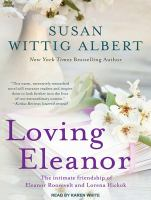 Loving Eleanor: the intimate friendship of Eleanor Roosevelt and Lorena Hickok