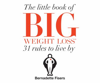 The little book of big weight loss : 31 rules to live by