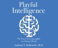 Playful intelligence : the power of living lightly in a serious world