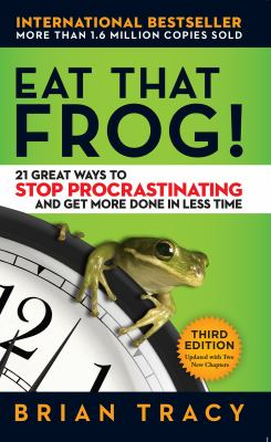 Eat that frog! : 21 great ways to stop procrastinating and get mo