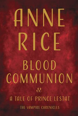 Blood Communion: A Tale of Prince Lestat by Rice, Anne