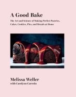 A good bake : the art and science of making perfect pastries, cakes, cookies, pies, and breads at home