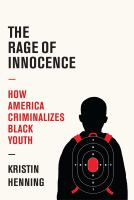The Rage of Innocence: How America Criminalizes Black Youth