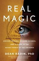 Real magic : ancient wisdom, modern science, and a guide to the secret power of the universe