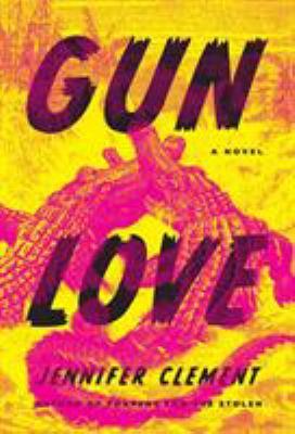 Gun love : by Clement, Jennifer,