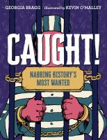 Caught! : nabbing history's most wanted