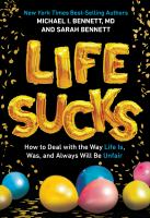 Life sucks : how to deal with the way life is, was, and always will be unfair