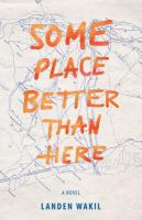 Some place better than here : a novel