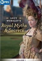 Lucy Worsley's royal myths and secrets. Volume 1