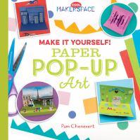 Make it yourself! : paper pop-up art