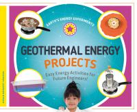 Geothermal energy projects : easy energy activities for future engineers!