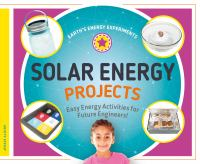 Solar energy projects : easy energy activities for future engineers!
