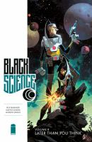 Black Science. Volume 8, Later than you think