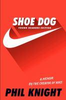 Shoe dog : a memoir by the creator of Nike