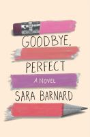 Goodbye, perfect : a novel