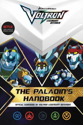The Paladin's handbook : Official guidebook of Voltron legendary defender