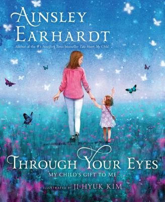 Through your eyes : my child's gift to me