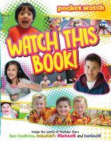 Watch this book! : inside the world of YouTube stars, Ryan ToysReview, HobbyKidsTV, JillianTubeHD, and EvanTubeHD.