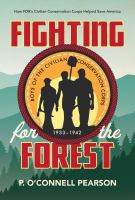 Fighting for the forest : how FDR's Civilian Conservation Corps helped save America