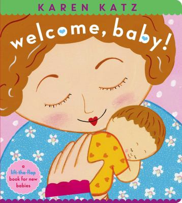 Welcome, Baby! : A Lift-the-flap Book for New Babies