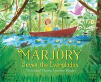Marjory saves the Everglades : by Wallace, Sandra Neil,