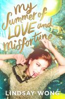My summer of love and misfortune by Wong, Lindsay,