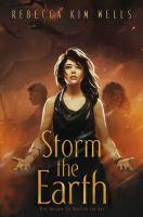 Storm the earth : by Wells, Rebecca Kim,