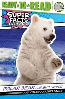 Polar bear fur isn't white! : and other amazing facts