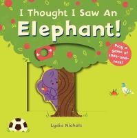 I thought I saw an elephant!