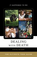 Dealing with death : the ultimate teen guide