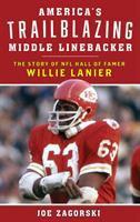 America's trailblazing middle linebacker : the story of NFL Hall of Famer Willie Lanier