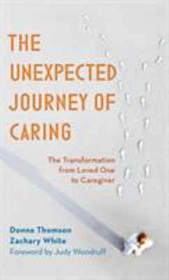 The unexpected journey of caring : the transformation from loved one to caregiver