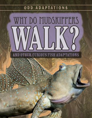 Why do mudskippers walk : and other curious fish adaptations