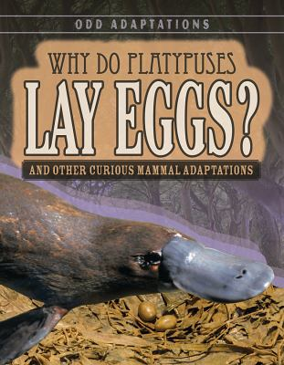 Why do platypuses lay eggs : and other curious mammal adaptations
