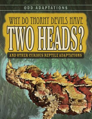 Why do thorny devils have two heads : and other curious reptile adaptations